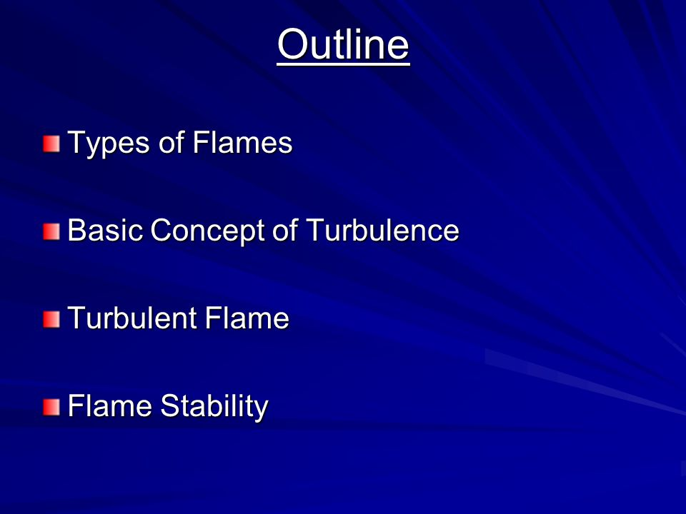 Outline Types of Flames Basic Concept of Turbulence Turbulent Flame Flame Stability