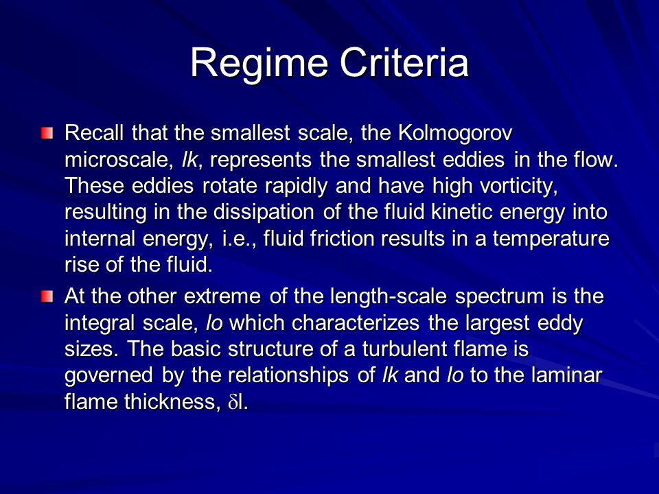 Regime Criteria Recall that the smallest scale, the Kolmogorov microscale, lk, represents the smallest eddies in the flow. These eddies rotate rapidly