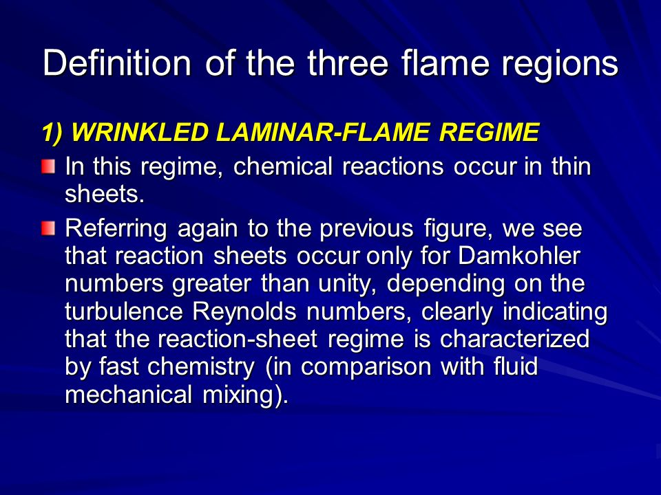 Definition of the three flame regions 1) WRINKLED LAMINAR-FLAME REGIME In this regime, chemical reactions occur in thin sheets. Referring again to the