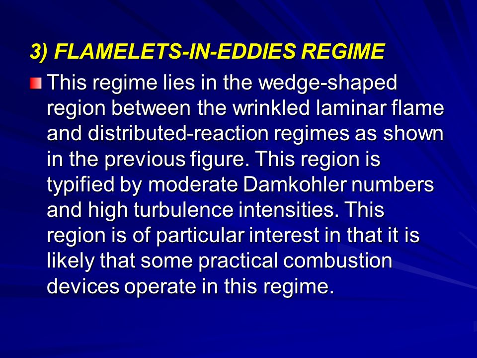 3) FLAMELETS-IN-EDDIES REGIME This regime lies in the wedge-shaped region between the wrinkled laminar flame and distributed-reaction regimes as shown