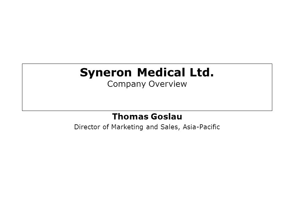 Syneron Medical Ltd. Company Overview Thomas Goslau Director of Marketing and Sales, Asia-Pacific