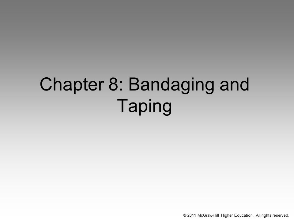 © 2011 McGraw-Hill Higher Education. All rights reserved. Chapter 8: Bandaging and Taping