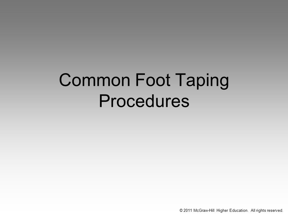 Common Foot Taping Procedures © 2011 McGraw-Hill Higher Education. All rights reserved.