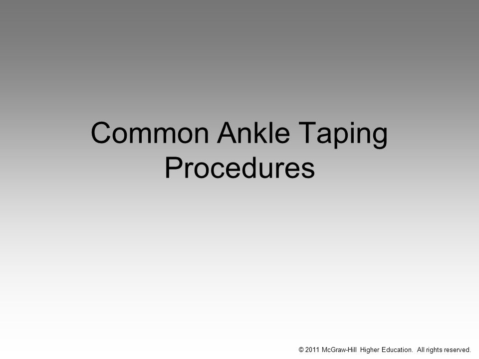 Common Ankle Taping Procedures © 2011 McGraw-Hill Higher Education. All rights reserved.