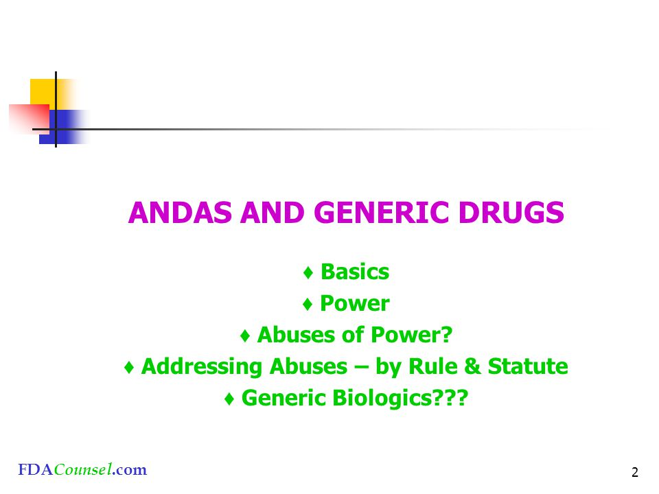 FDACounsel.com 2 ANDAS AND GENERIC DRUGS ♦ Basics ♦ Power ♦ Abuses of Power.