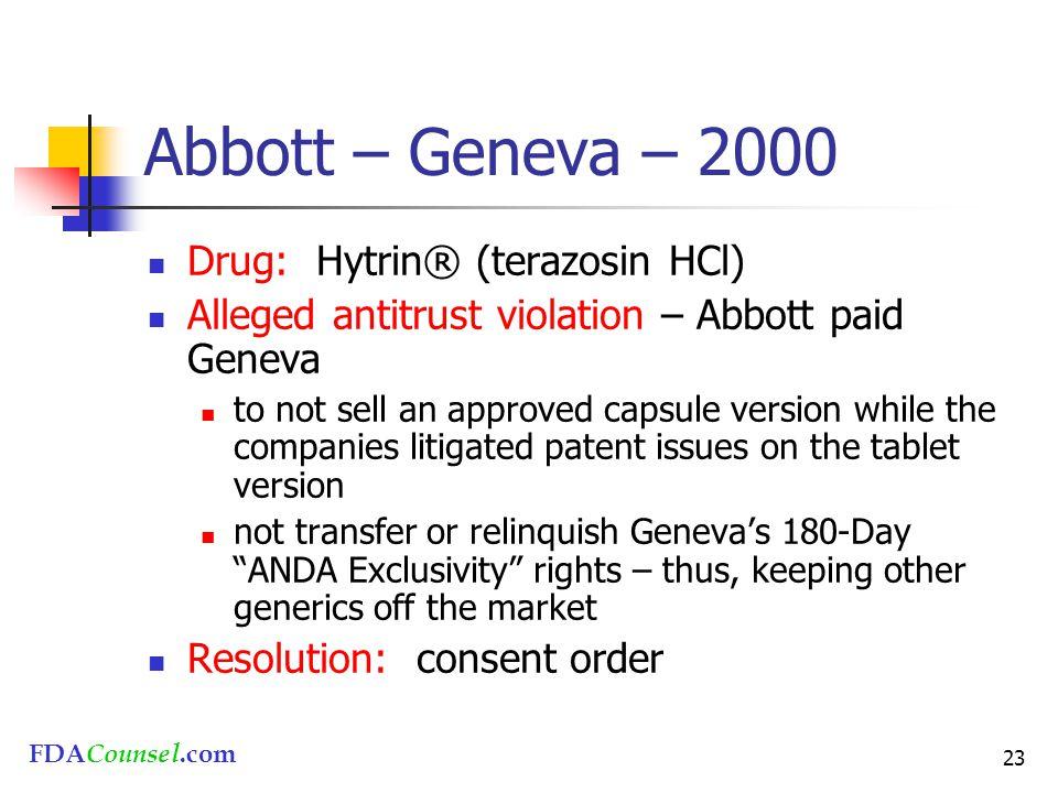 FDACounsel.com 23 Abbott – Geneva – 2000 Drug: Hytrin® (terazosin HCl) Alleged antitrust violation – Abbott paid Geneva to not sell an approved capsul