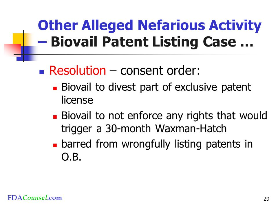 FDACounsel.com 29 Other Alleged Nefarious Activity – Biovail Patent Listing Case … Resolution – consent order: Biovail to divest part of exclusive pat