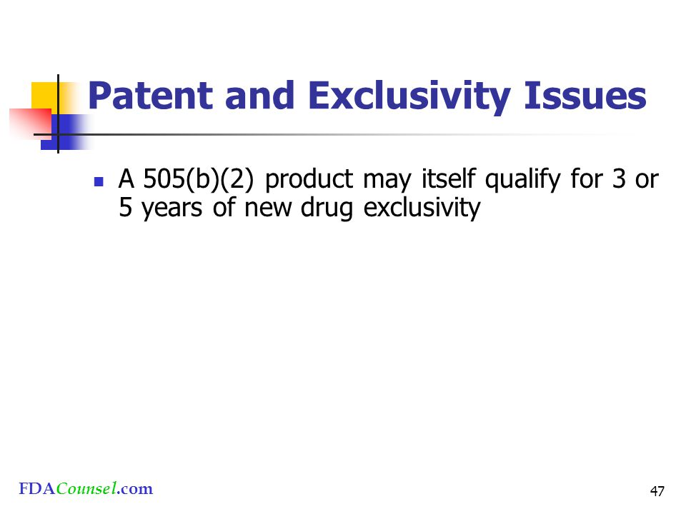 FDACounsel.com 47 Patent and Exclusivity Issues A 505(b)(2) product may itself qualify for 3 or 5 years of new drug exclusivity