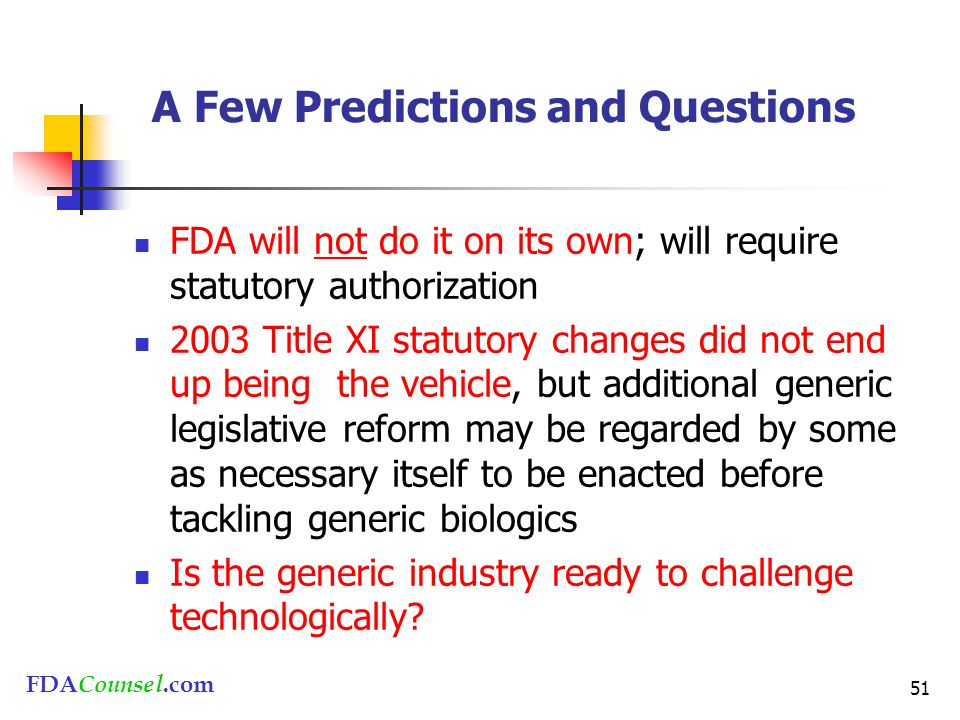 FDACounsel.com 51 A Few Predictions and Questions FDA will not do it on its own; will require statutory authorization 2003 Title XI statutory changes