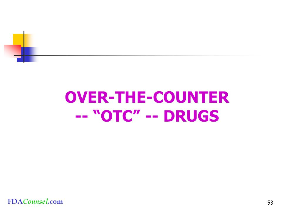 FDACounsel.com 53 OVER-THE-COUNTER -- OTC -- DRUGS