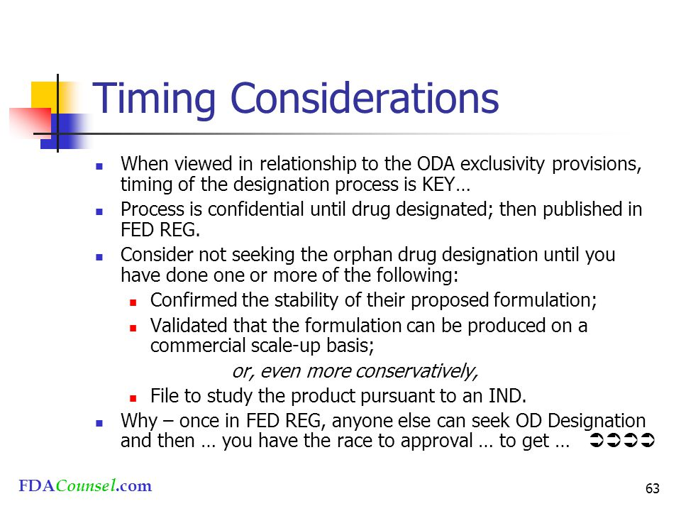 FDACounsel.com 63 Timing Considerations When viewed in relationship to the ODA exclusivity provisions, timing of the designation process is KEY… Proce