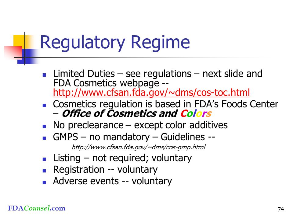 FDACounsel.com 74 Regulatory Regime Limited Duties – see regulations – next slide and FDA Cosmetics webpage -- http://www.cfsan.fda.gov/~dms/cos-toc.h