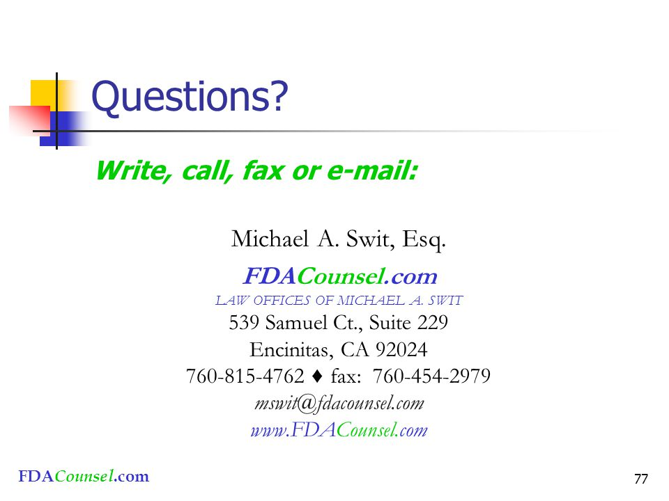 FDACounsel.com 77 Questions? Write, call, fax or e-mail: Michael A. Swit, Esq. FDACounsel.com LAW OFFICES OF MICHAEL A. SWIT 539 Samuel Ct., Suite 229