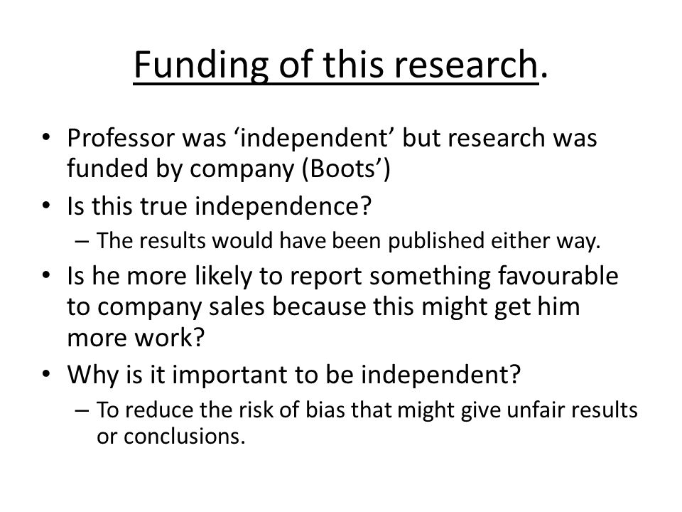 Funding of this research. Professor was 'independent' but research was funded by company (Boots') Is this true independence? – The results would have