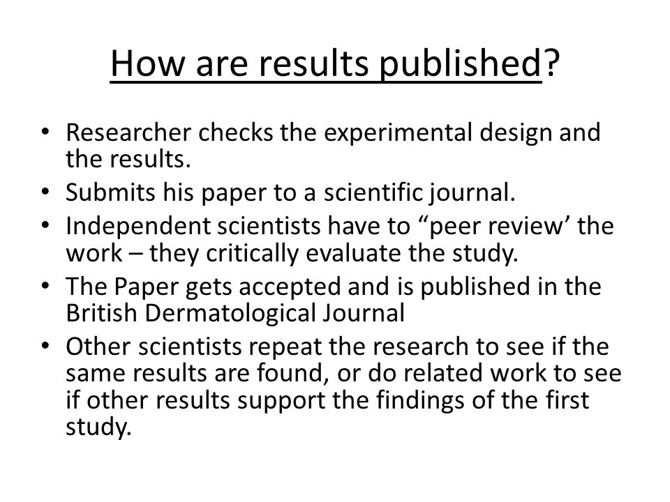 How are results published.Researcher checks the experimental design and the results.