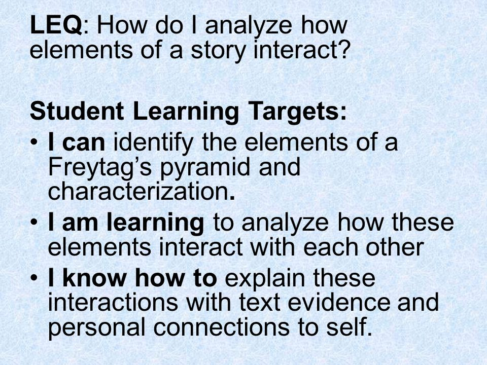 LEQ: How do I analyze how elements of a story interact.