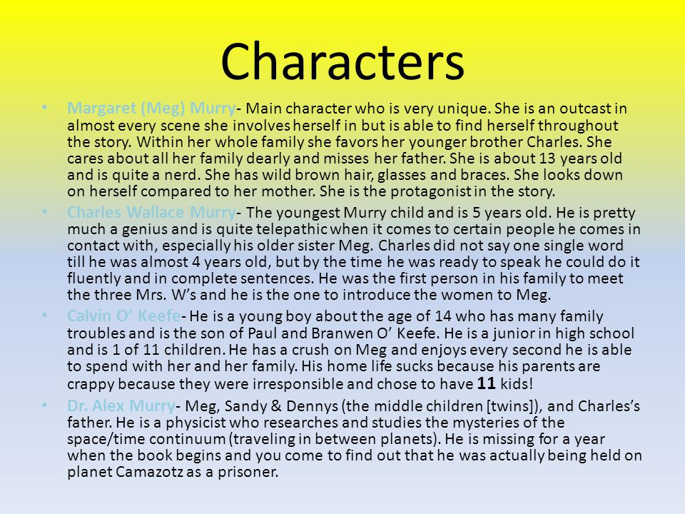 Characters Margaret (Meg) Murry - Main character who is very unique.
