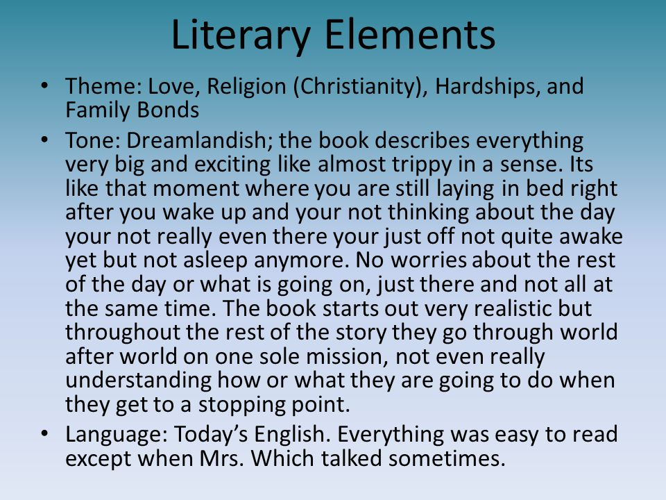Literary Elements Theme: Love, Religion (Christianity), Hardships, and Family Bonds Tone: Dreamlandish; the book describes everything very big and exc