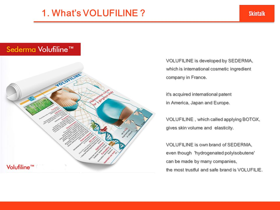 2 1. What's VOLUFILINE ? VOLUFILINE is developed by SEDERMA, which is international cosmetic ingredient company in France. it's acquired international