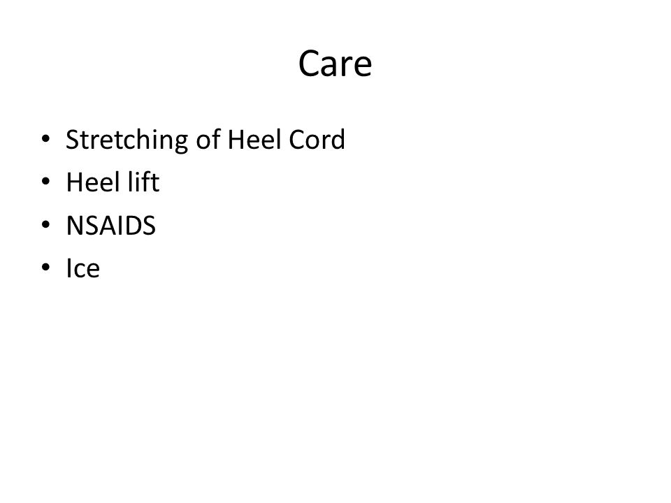 Care Stretching of Heel Cord Heel lift NSAIDS Ice