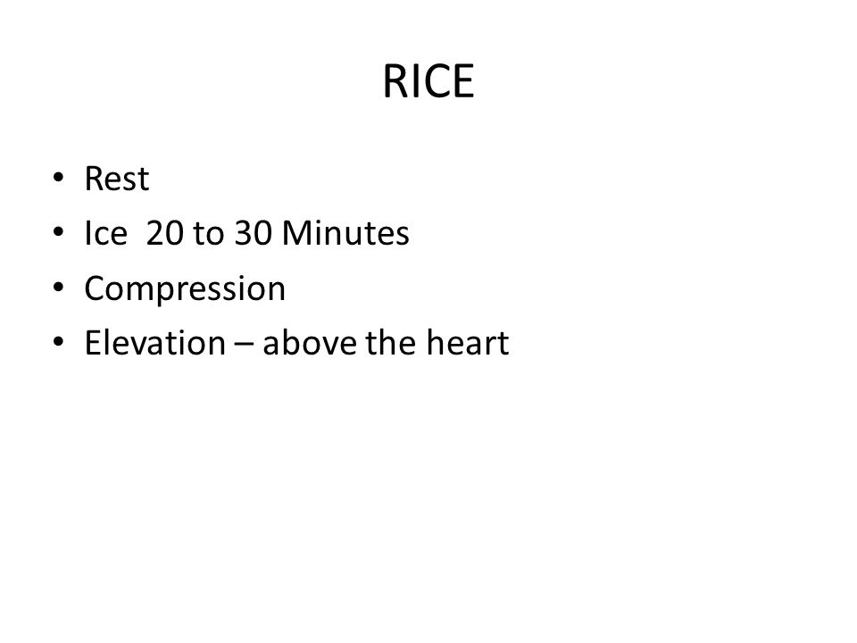 RICE Rest Ice 20 to 30 Minutes Compression Elevation – above the heart