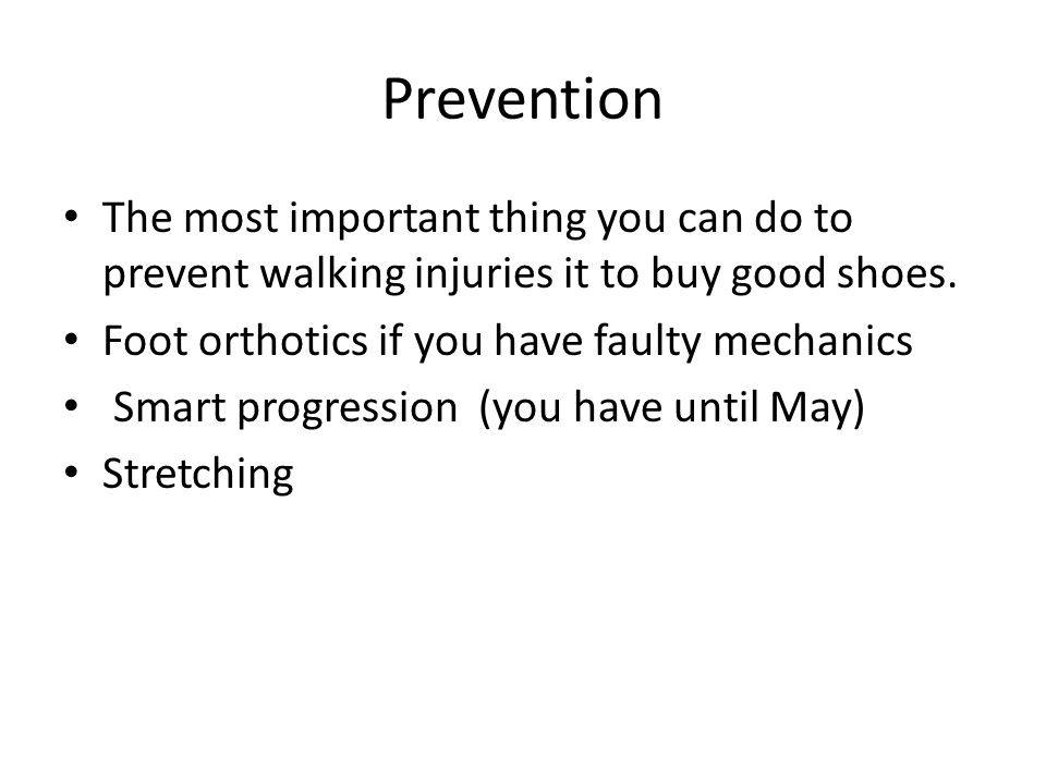 Prevention The most important thing you can do to prevent walking injuries it to buy good shoes.
