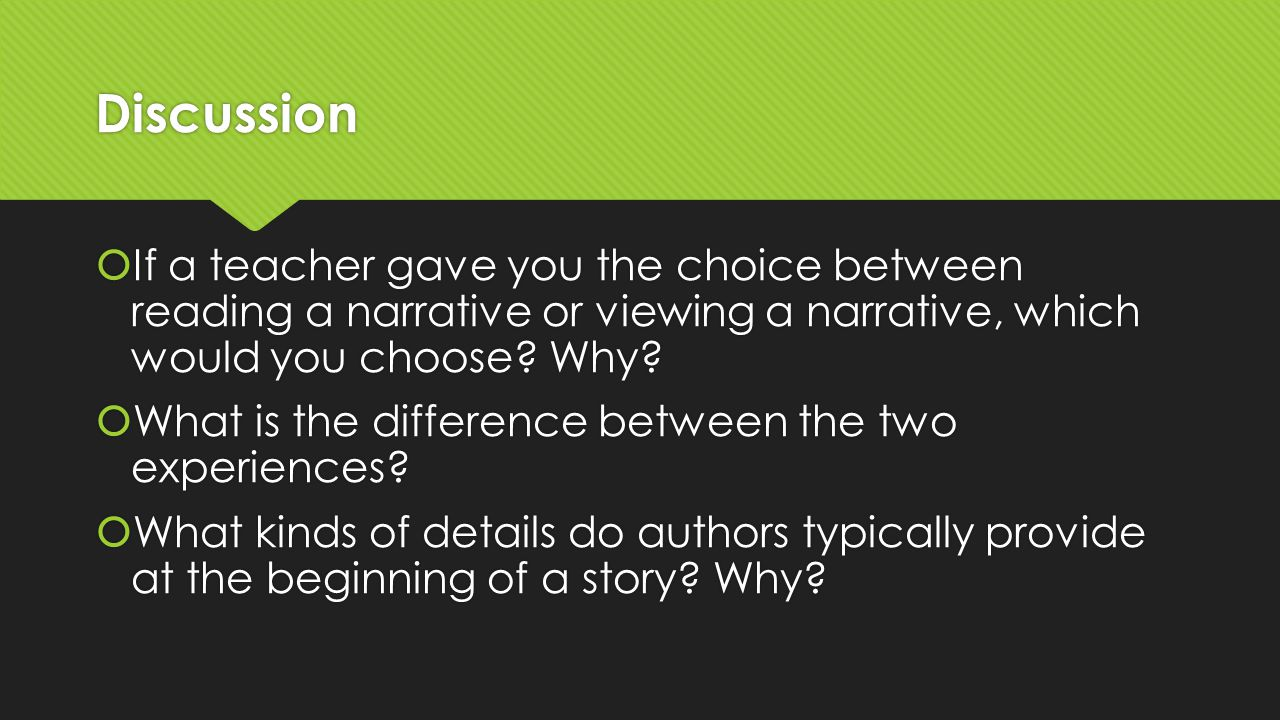 Discussion  If a teacher gave you the choice between reading a narrative or viewing a narrative, which would you choose? Why?  What is the differenc