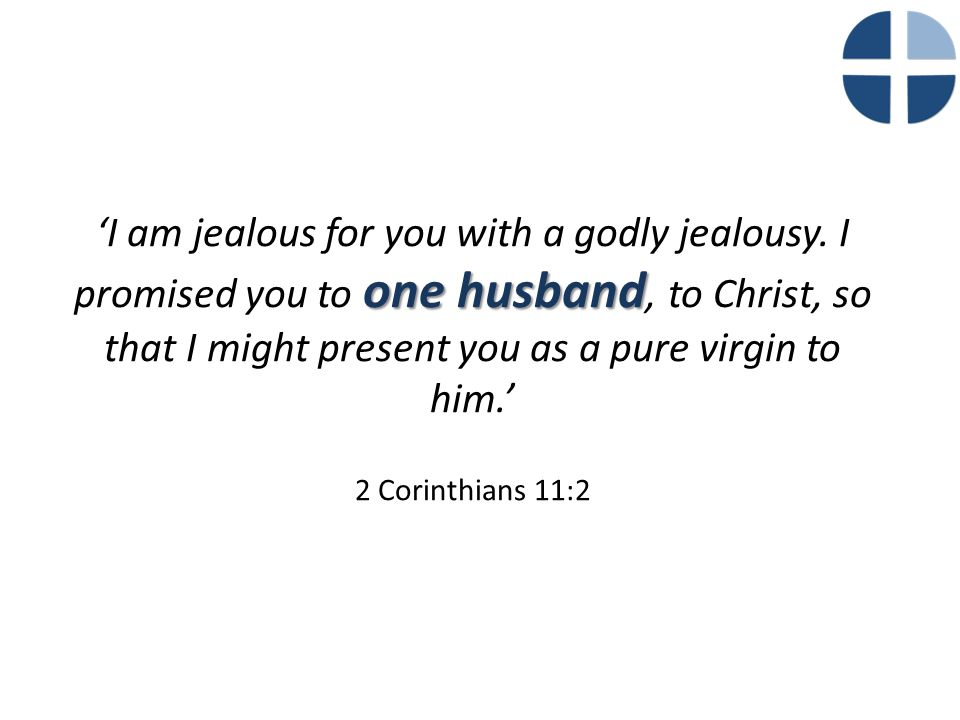 one husband 'I am jealous for you with a godly jealousy.