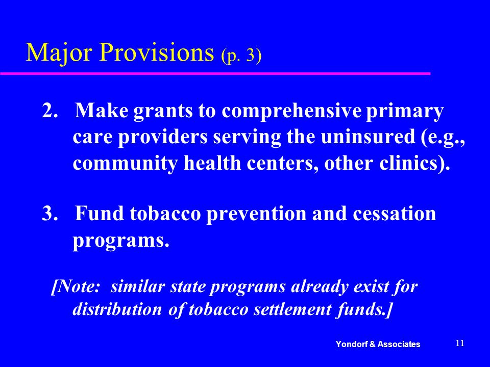11 Major Provisions (p. 3) 2. Make grants to comprehensive primary care providers serving the uninsured (e.g., community health centers, other clinics