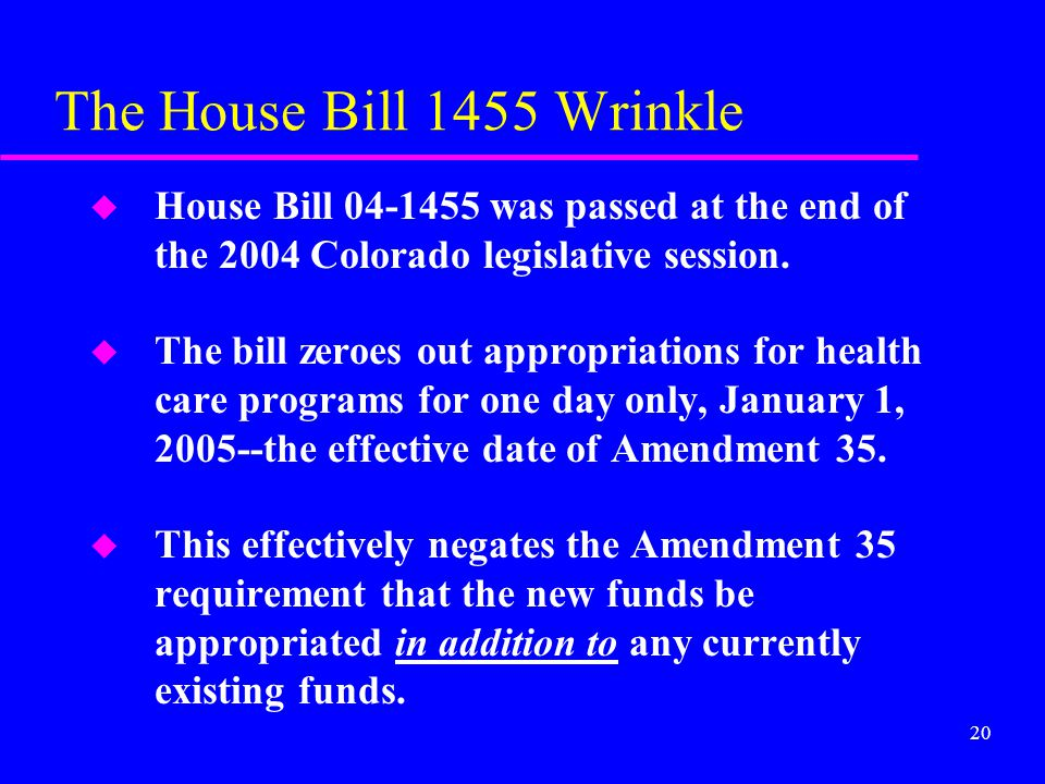 20 The House Bill 1455 Wrinkle u House Bill 04-1455 was passed at the end of the 2004 Colorado legislative session. u The bill zeroes out appropriatio
