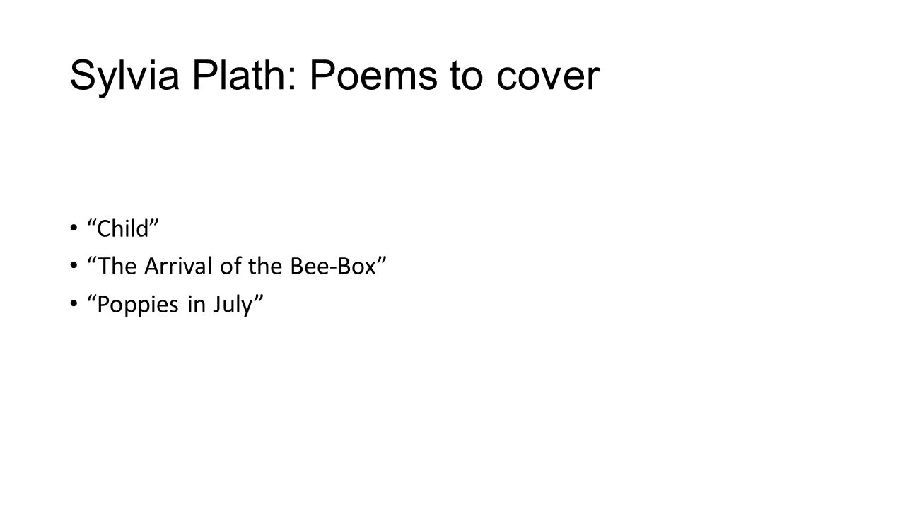 Sylvia Plath: Poems to cover Child The Arrival of the Bee-Box Poppies in July