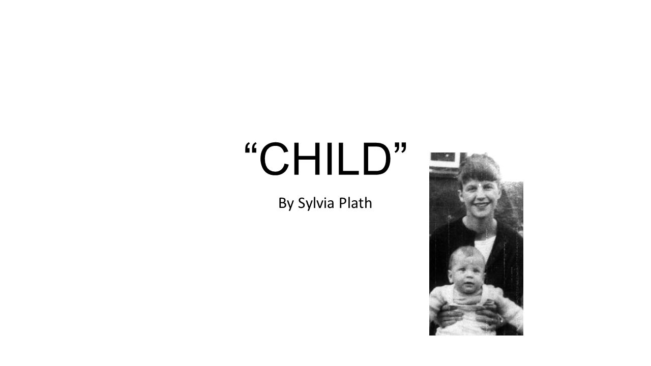 CHILD By Sylvia Plath