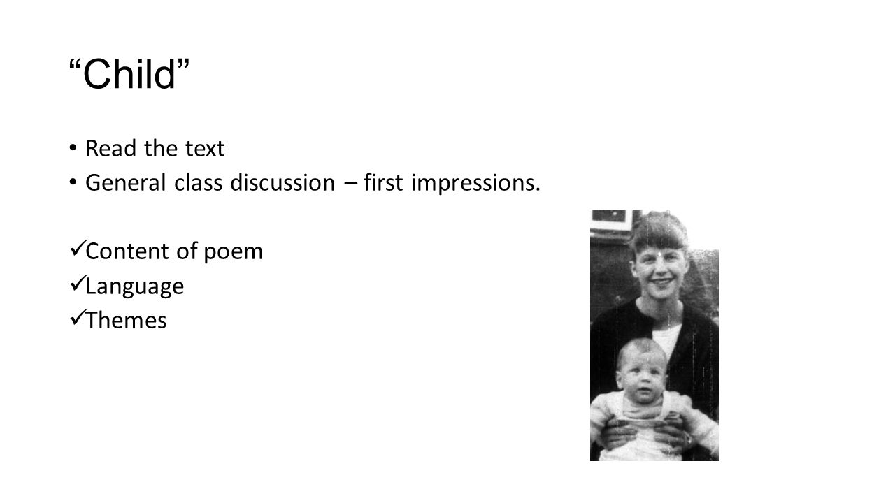 Child Read the text General class discussion – first impressions. Content of poem Language Themes