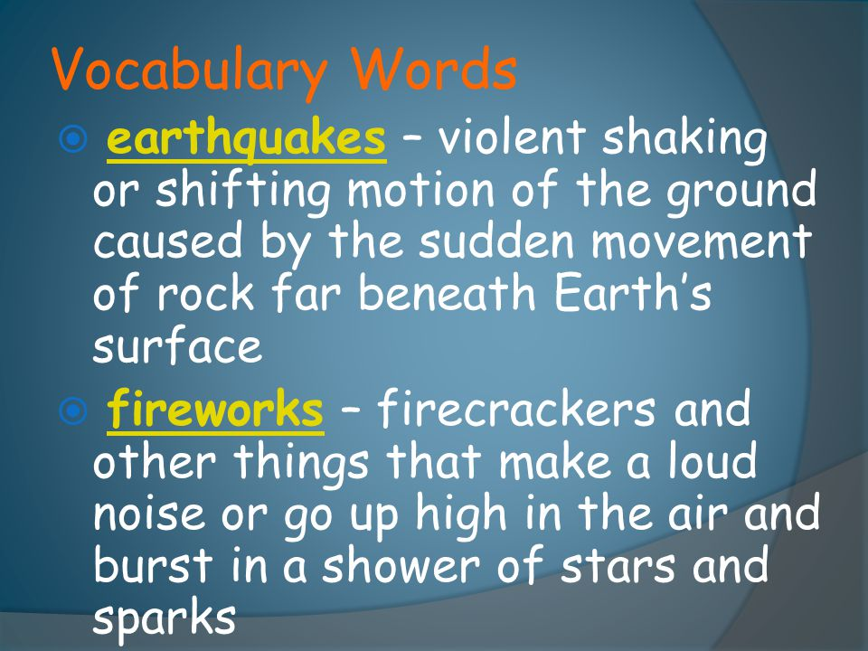  earthquakes – violent shaking or shifting motion of the ground caused by the sudden movement of rock far beneath Earth's surfaceearthquakes  firewo