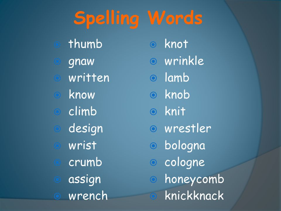 Spelling Words  thumb  gnaw  written  know  climb  design  wrist  crumb  assign  wrench  knot  wrinkle  lamb  knob  knit  wrestler  b