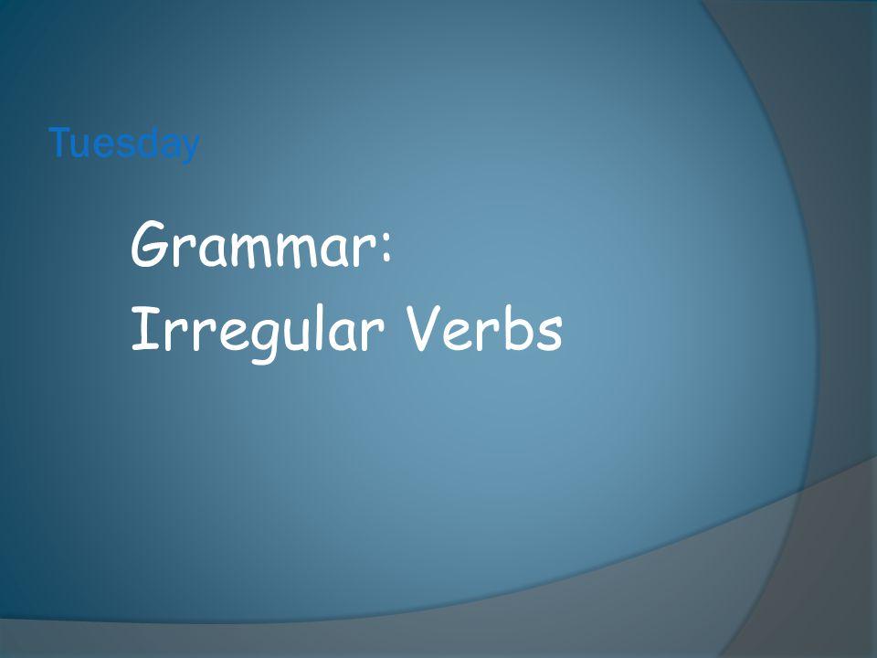 Tuesday Grammar: Irregular Verbs