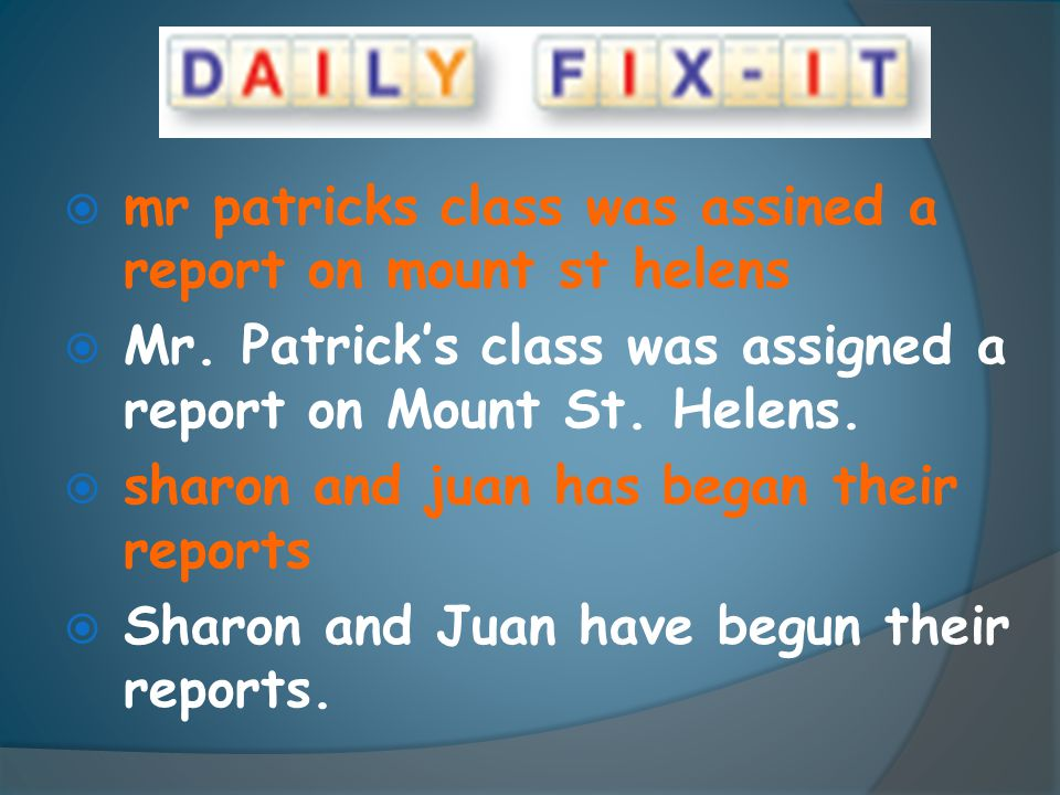  mr patricks class was assined a report on mount st helens  Mr. Patrick's class was assigned a report on Mount St. Helens.  sharon and juan has beg