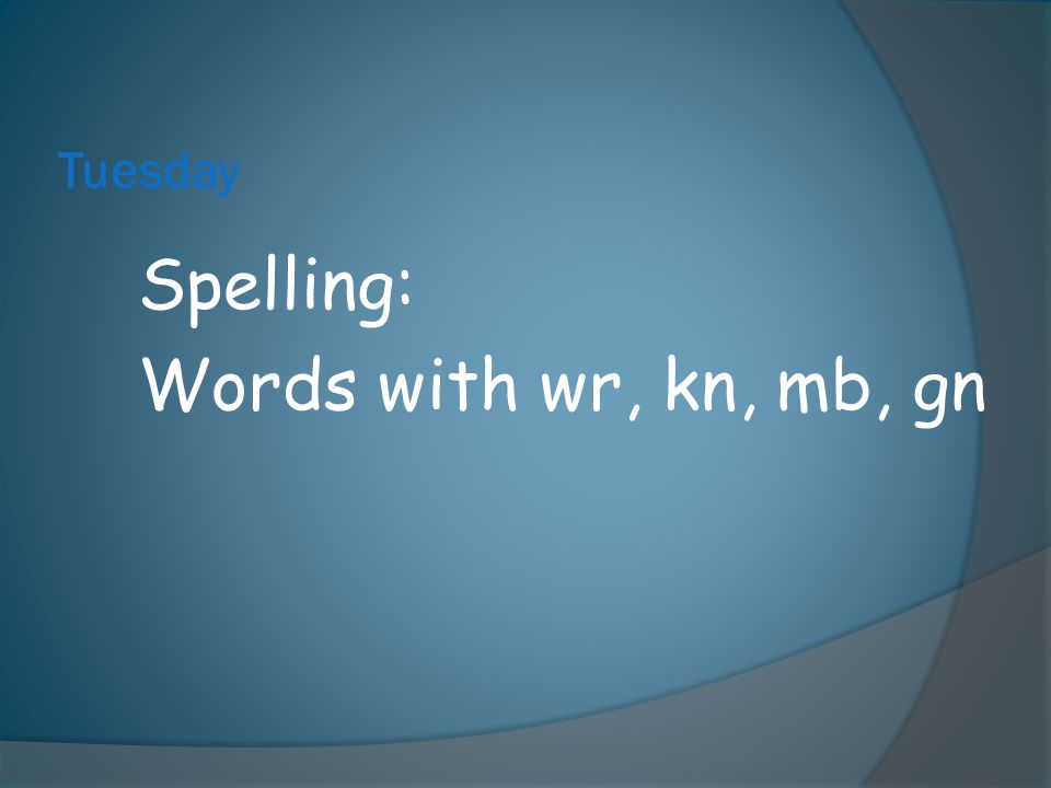 Tuesday Spelling: Words with wr, kn, mb, gn