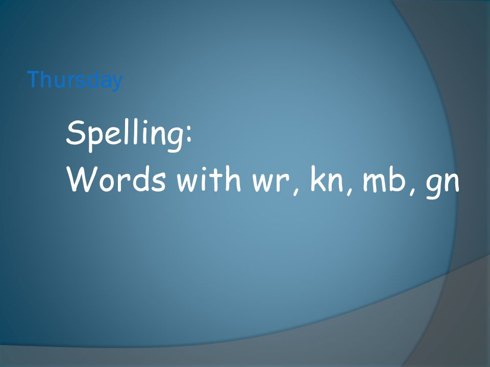 Thursday Spelling: Words with wr, kn, mb, gn