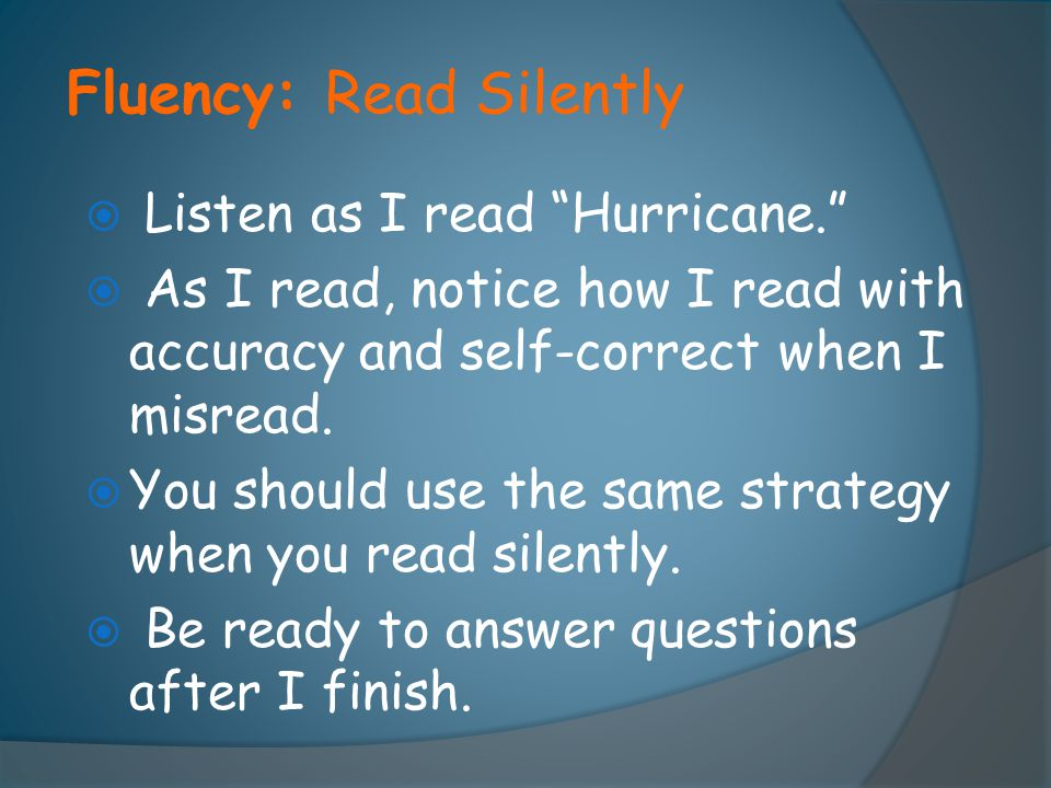 "Fluency: Read Silently  Listen as I read ""Hurricane.""  As I read, notice how I read with accuracy and self-correct when I misread.  You should use"