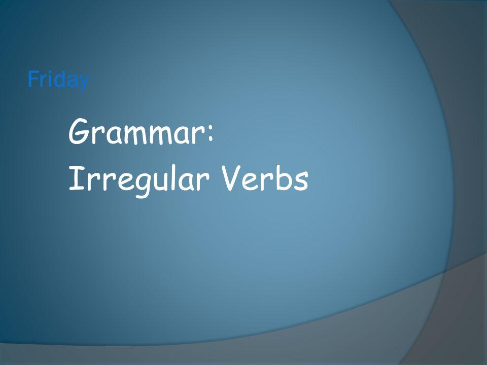Friday Grammar: Irregular Verbs