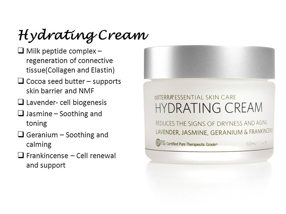 Hydrating Cream  Milk peptide complex – regeneration of connective tissue(Collagen and Elastin)  Cocoa seed butter – supports skin barrier and NMF  Lavender- cell biogenesis  Jasmine – Soothing and toning  Geranium – Soothing and calming  Frankincense – Cell renewal and support