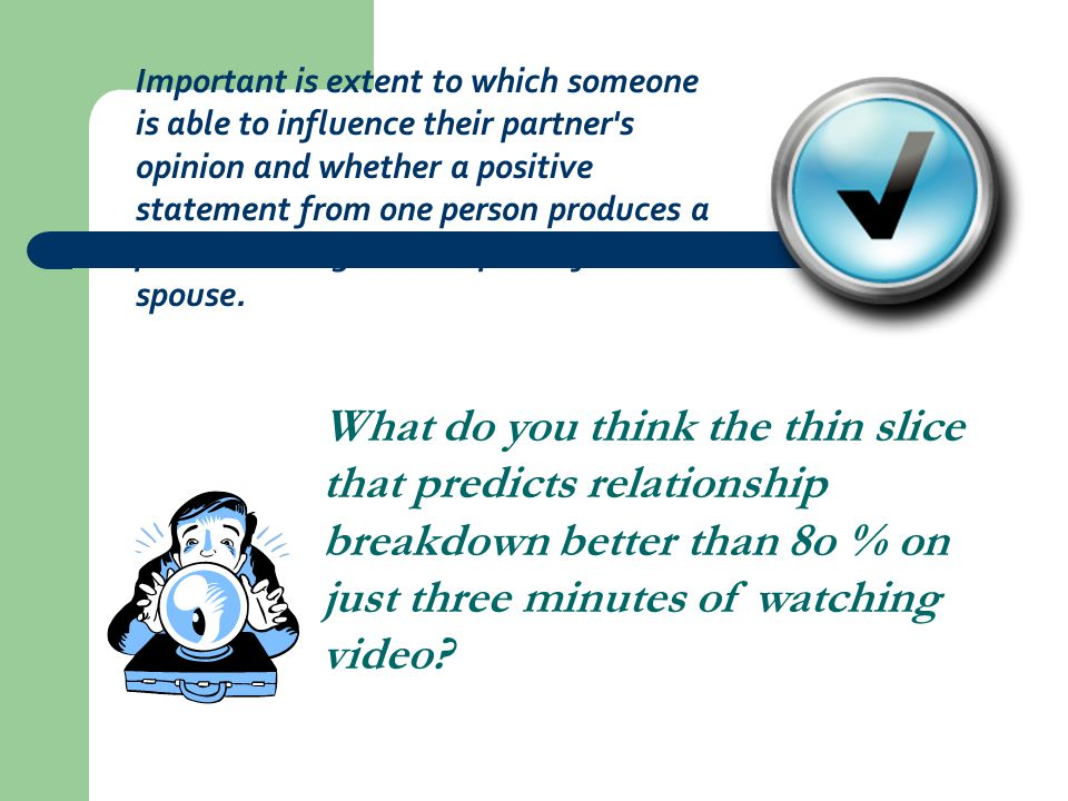 Important is extent to which someone is able to influence their partner s opinion and whether a positive statement from one person produces a positive or negative response from their spouse.