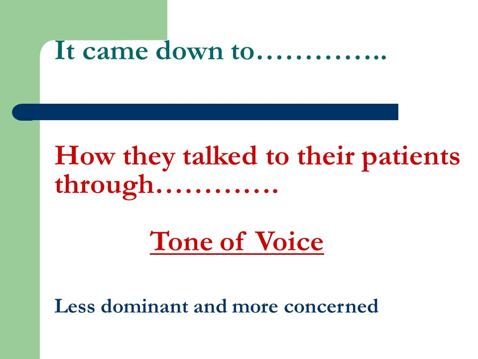 It came down to………….. How they talked to their patients through………….