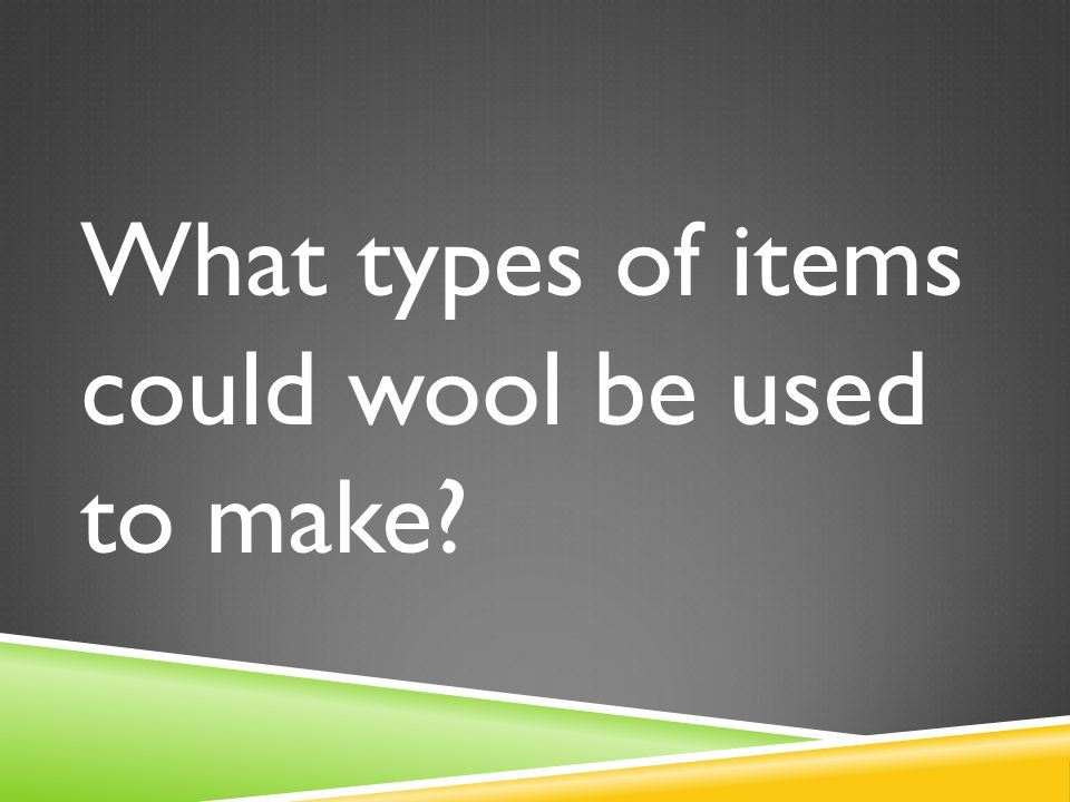 What types of items could wool be used to make