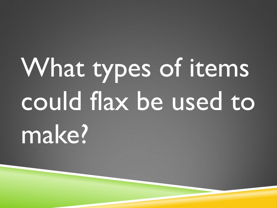 What types of items could flax be used to make