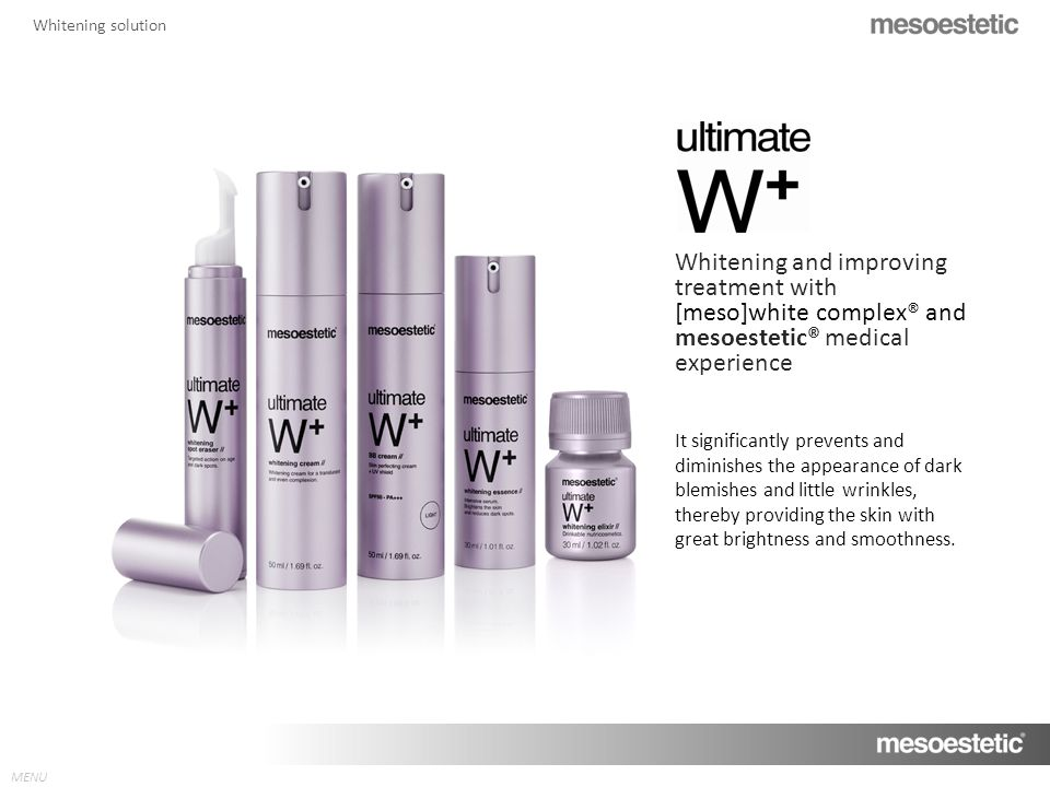 MENU Whitening solution Whitening and improving treatment with [meso]white complex® and mesoestetic® medical experience It significantly prevents and diminishes the appearance of dark blemishes and little wrinkles, thereby providing the skin with great brightness and smoothness.