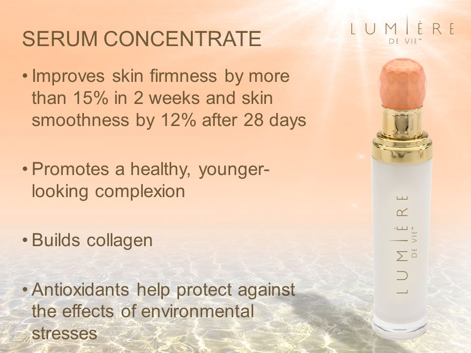 SERUM CONCENTRATE Improves skin firmness by more than 15% in 2 weeks and skin smoothness by 12% after 28 days Promotes a healthy, younger- looking complexion Builds collagen Antioxidants help protect against the effects of environmental stresses