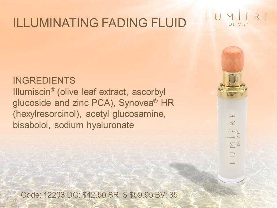 ILLUMINATING FADING FLUID INGREDIENTS Illumiscin ® (olive leaf extract, ascorbyl glucoside and zinc PCA), Synovea ® HR (hexylresorcinol), acetyl gluco