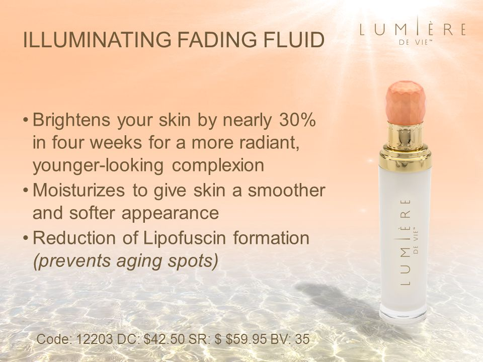 Brightens your skin by nearly 30% in four weeks for a more radiant, younger-looking complexion Moisturizes to give skin a smoother and softer appearance Reduction of Lipofuscin formation (prevents aging spots) ILLUMINATING FADING FLUID Code: 12203 DC: $42.50 SR: $ $59.95 BV: 35